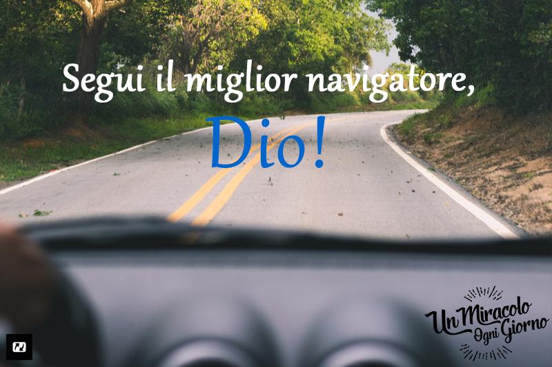 Segui il miglior navigatore, Dio